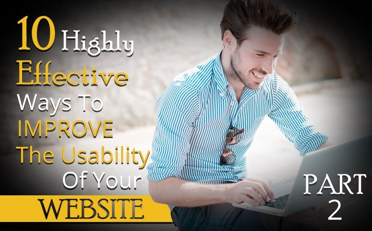 10 Highly Effective Ways To Improve The Usability Of Your Website | Part Two