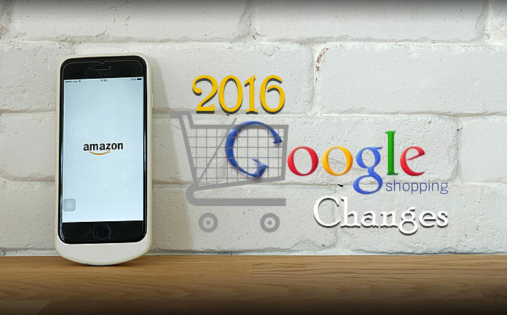 2016 Google Shopping Changes (What You Need To Know)