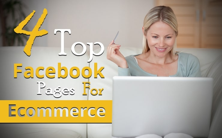 4 Top Facebook Pages For Ecommerce