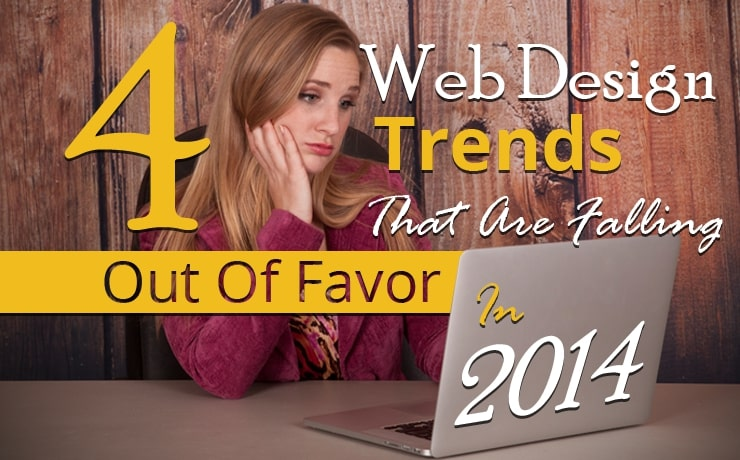 4 Web Design Trends That Are Falling Out Of Favor In 2014