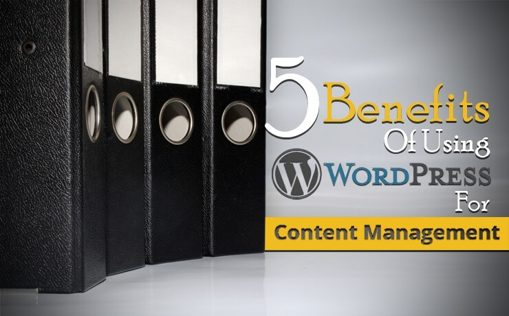 5 Benefits Of Using WordPress For Content Management