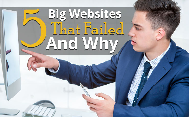 5 Big Websites That Failed (And Find Out The Reasons Why)