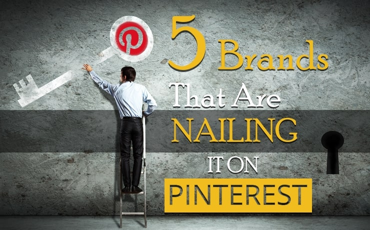 5 Brands That Are Nailing It On Pinterest