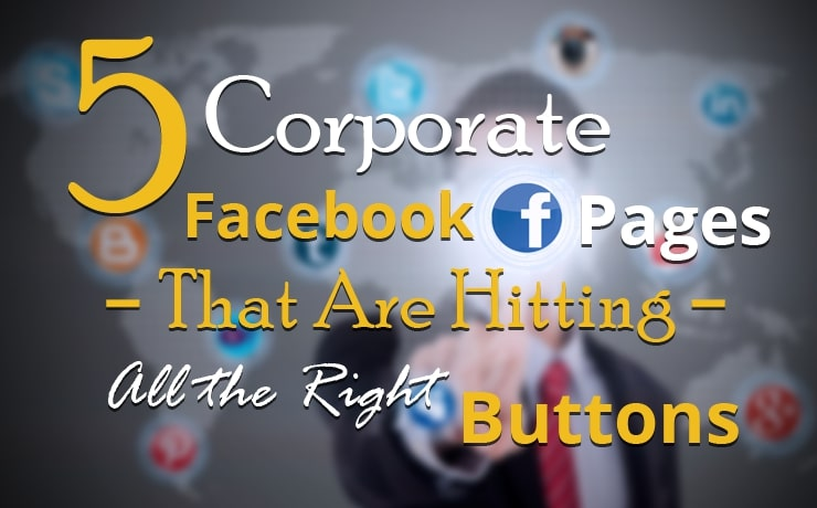 5 Corporate Facebook Pages That Are Hitting All the Right Buttons
