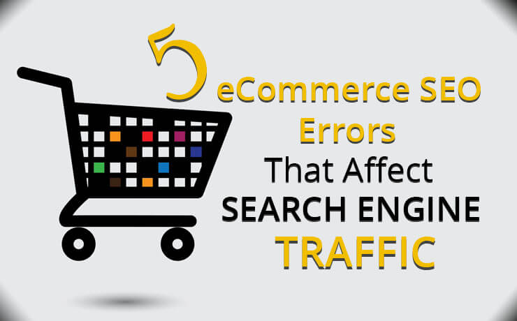 5 eCommerce SEO Errors That Affect Search Engine Traffic
