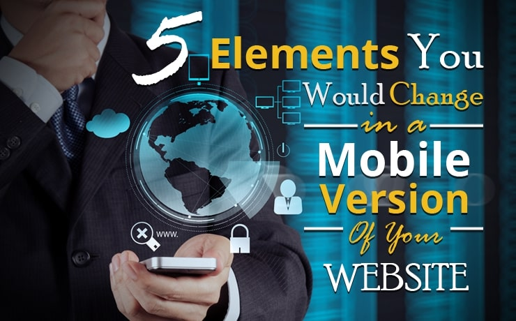 Mobile Website 101 | 5 Elements You Would Change in a Mobile Version of Your Website