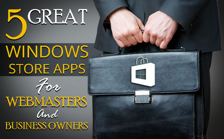 5 Great Windows Store Apps For Webmasters And Business Owners