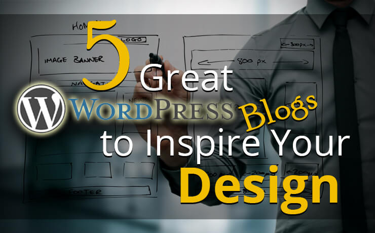 5 Great WordPress Blogs to Inspire Your Design