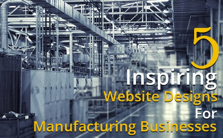5 Inspiring Website Designs For Manufacturing Businesses