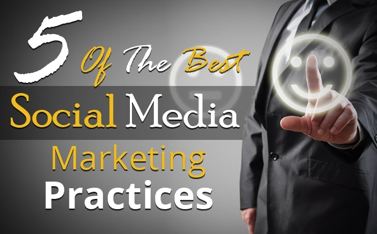 5 Of The Best Social Media Marketing Practices