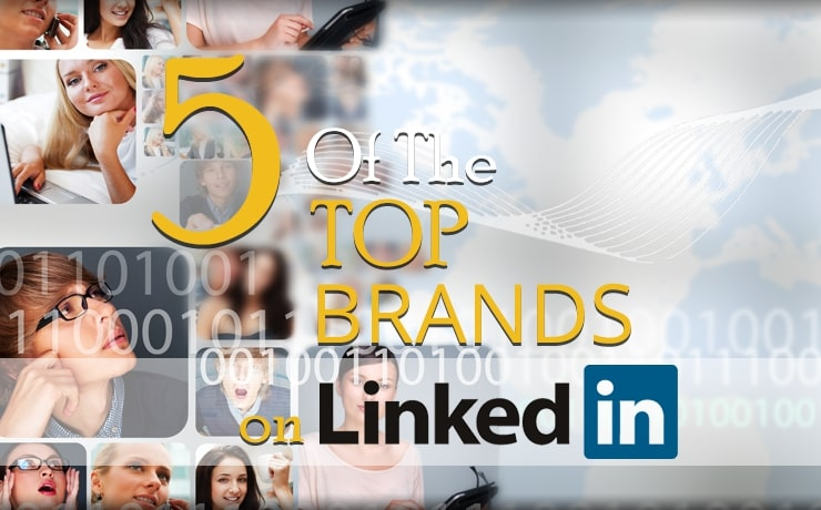5 Of The Top Brands On LinkedIn