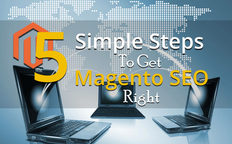 5 Simple Steps To Get Magento SEO Right