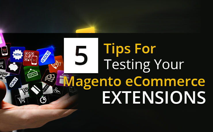 5 Tips For Testing Your Magento eCommerce Extensions