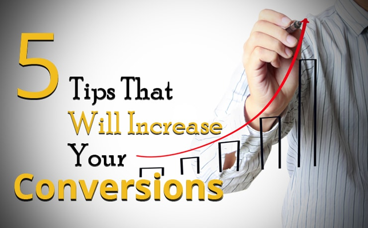 5 Tips That Will Increase Your Conversions