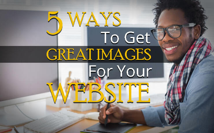 5 Ways To Get Great Images For Your Website