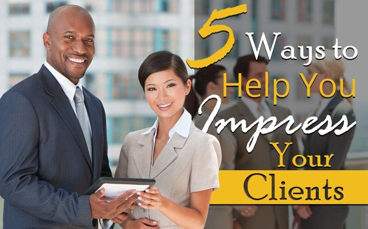 5-ways-to-help-you-impress-your-clients