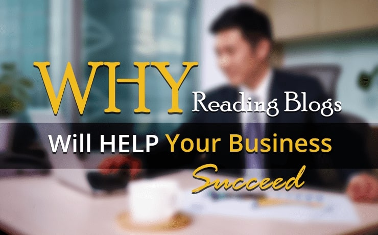 Why Reading Blogs Will Help Your Business Succeed