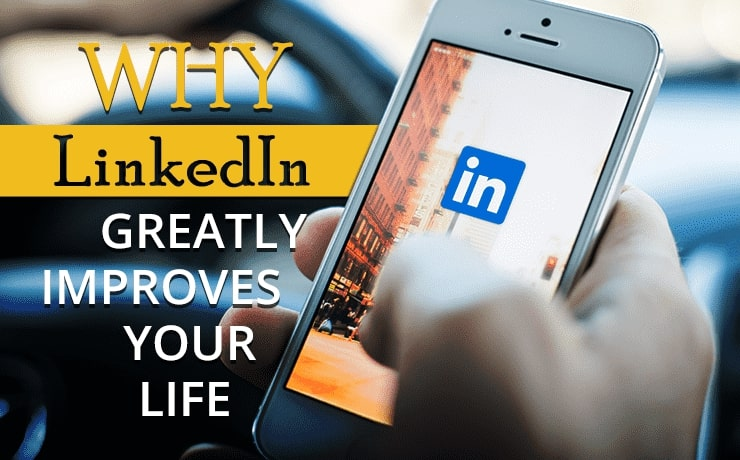 Why LinkedIn Greatly Improves Your Life