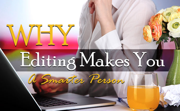 Why Editing Makes You a Smarter Person