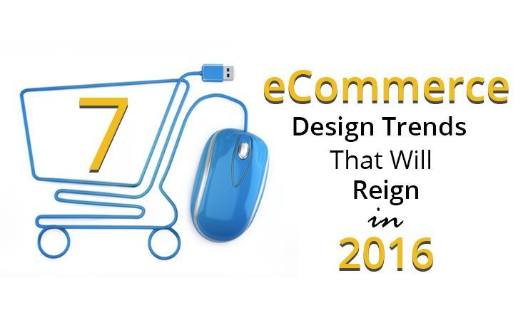 7 eCommerce Design Trends That Will Reign In 2016