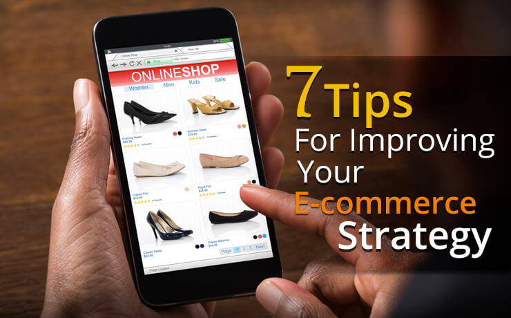 7 Tips For Improving Your E-Commerce Strategy