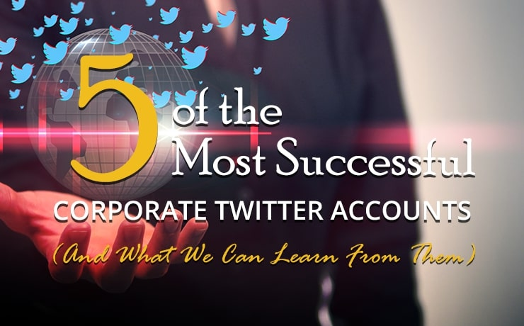5 Successful Corporate Twitter Accounts (And What We Can Learn From Them)