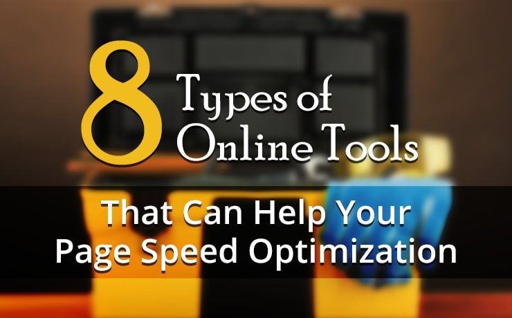 8 Types of Online Tools That Can Help Your Page Speed Optimization