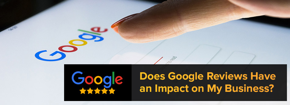 Does Google Reviews Have An Impact On My Business?