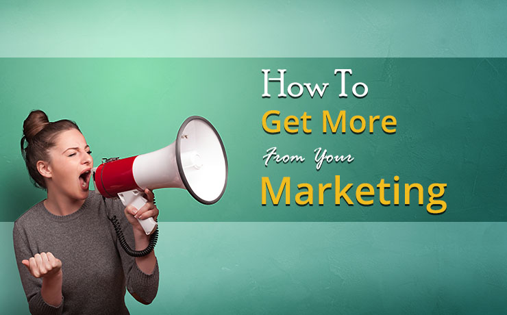 get more from your marketing