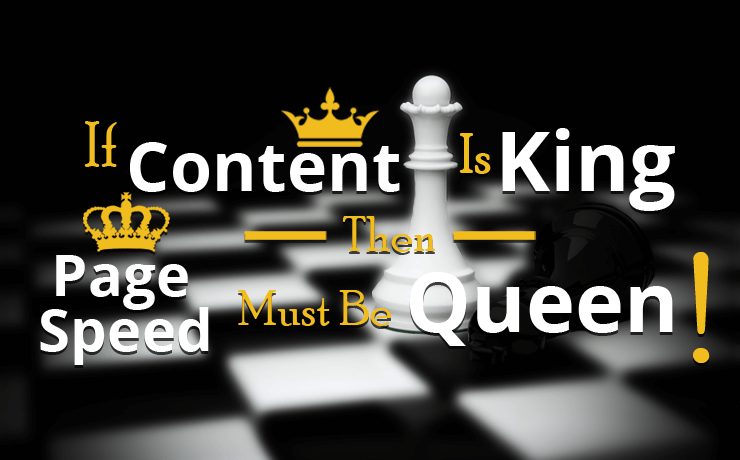 If-Content-Is-King-Then-Page-Speed-Must-Be-Queen