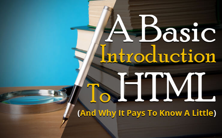 A Basic Introduction To HTML (And Why It Pays To Know A Little)