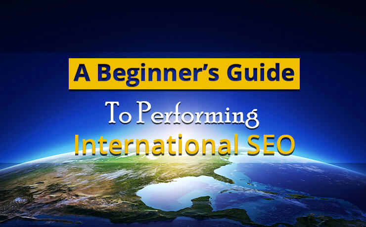 A Beginner's Guide To Performing International SEO
