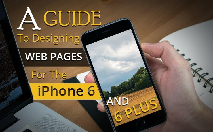 A Guide To Designing Web Pages For The iPhone 6 And 6 Plus