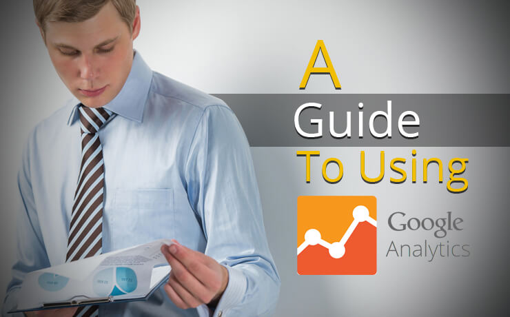 A Guide To Using Google Analytics