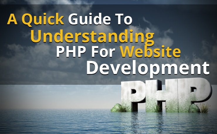A Quick Guide To Understanding PHP For Website Development