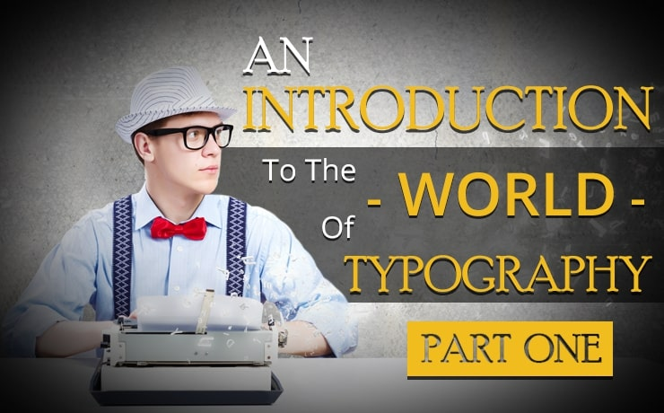 An Introduction to the World of Typography | Part One