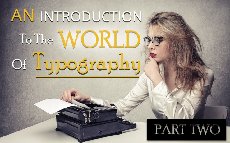 An Introduction to the World of Typography | Part Two