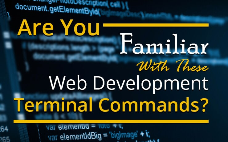 Are You Familiar With These Web Development Terminal Commands?