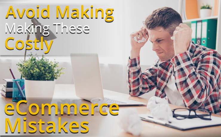 Avoid Making These Costly eCommerce Mistakes