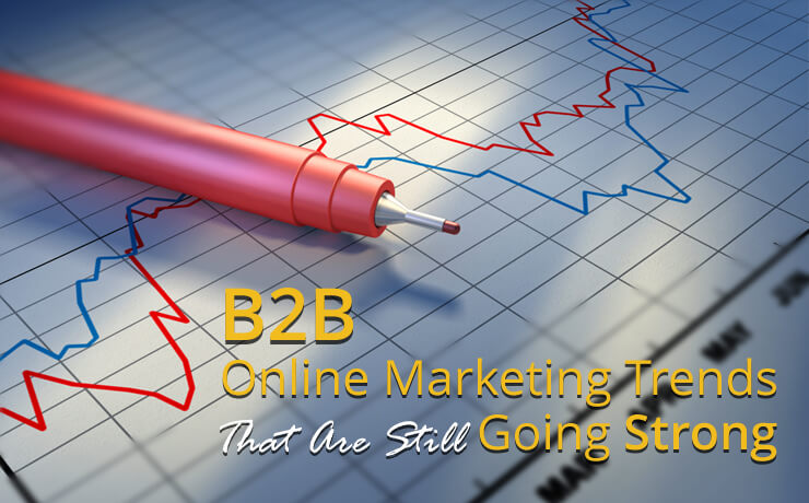 B2B Online Marketing Trends That Are Still Going Strong