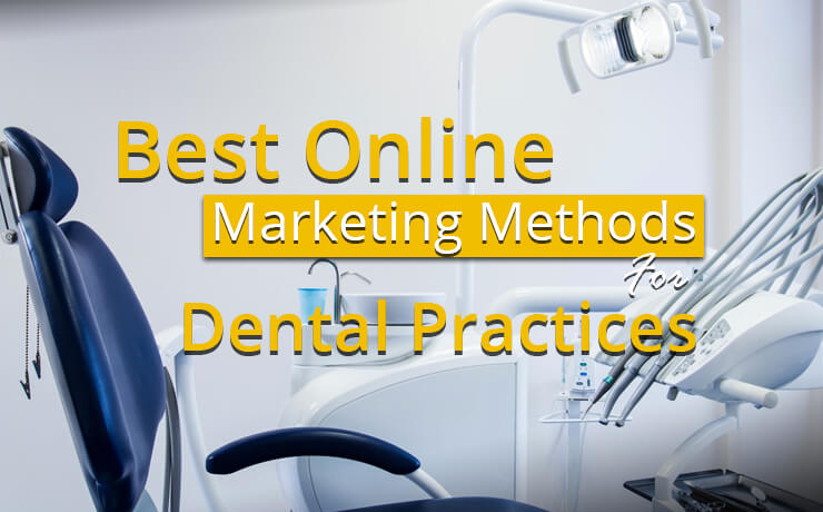Best Online Marketing Methods For Dental Practices