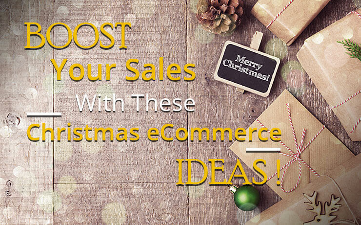 Boost Your Sales With These Christmas eCommerce Ideas!