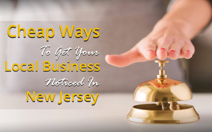 Cheap Ways To Get Your Local Business Noticed In New Jersey