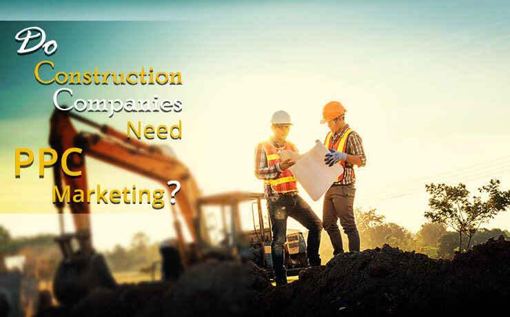 construction companies PPC marketing