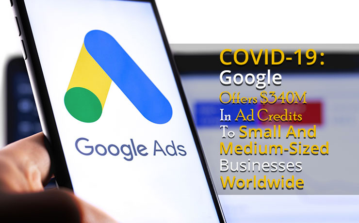 COVID-19 Google Offers 340M in Ad Credits to Small and Medium Sized Businesses Worldwide