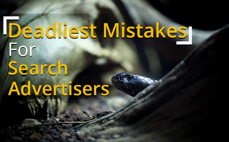 Deadliest Mistakes For Search Advertisers