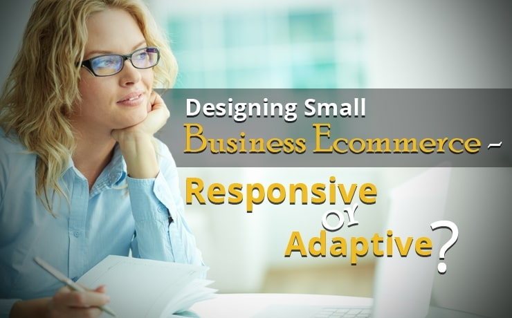 Designing Small Business Ecommerce - Responsive or Adaptive?
