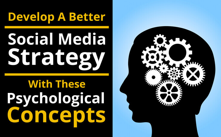 Develop A Better Social Media Strategy With These Psychological Concepts
