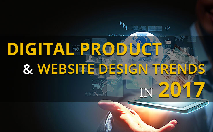 Digital Product & Website Design Trends In 2017