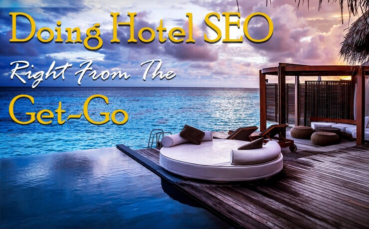 Doing Hotel SEO Right From The Get-Go